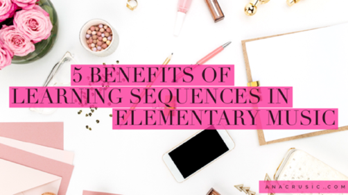 5 Benefits of Learning Sequences in Elementary Music (+ What is a Learning Sequence?)