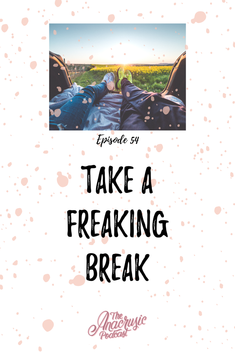 Read more about the article TAP 054 – Take a Freaking Break