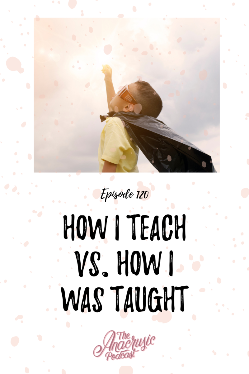 Read more about the article TAP 120 – How I Teach Vs. How I Was Taught